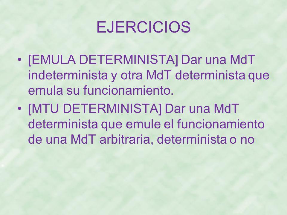 EJERCICIOS [EMULA DETERMINISTA] Dar una MdT indeterminista y otra MdT determinista que emula su funcionamiento.